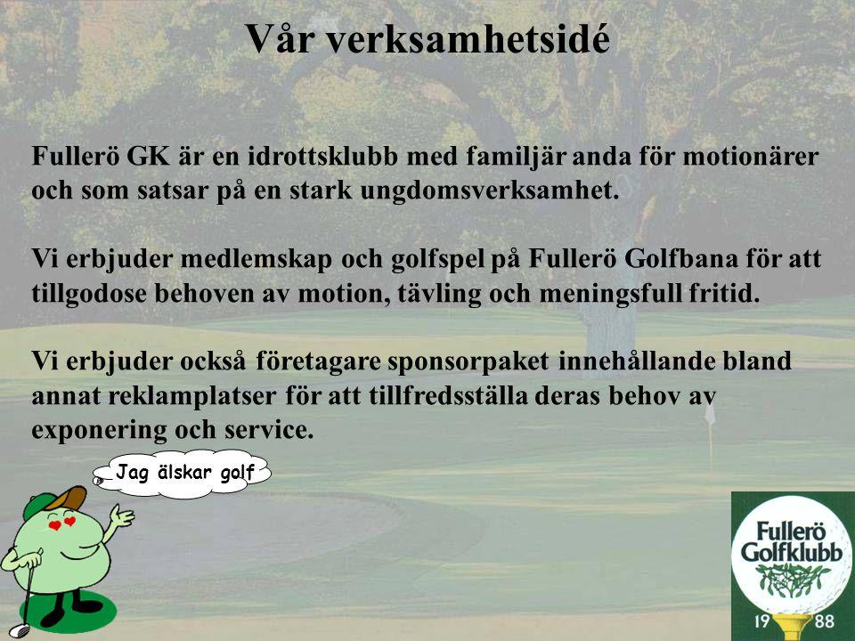 Vår verksamhetsidé Fullerö GK är en idrottsklubb med familjär anda för motionärer och som satsar på en stark ungdomsverksamhet. Vi erbjuder medlemskap