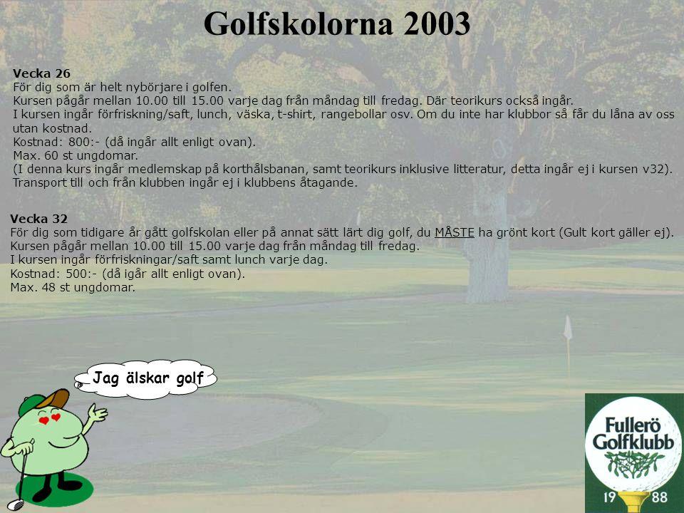 Jag älskar golf Golfskolorna 2003 Vecka 26 För dig som är helt nybörjare i golfen. Kursen pågår mellan 10.00 till 15.00 varje dag från måndag till fre