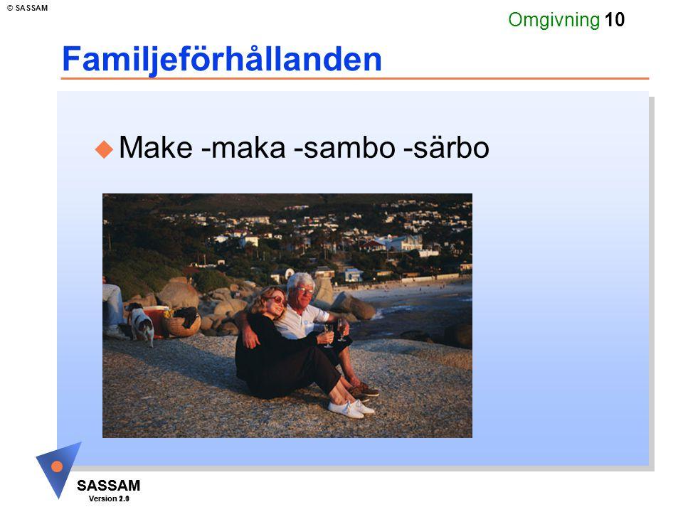 SASSAM Version 1.1 © SASSAM SASSAM Version 2.0 Omgivning 10 Familjeförhållanden u Make -maka -sambo -särbo