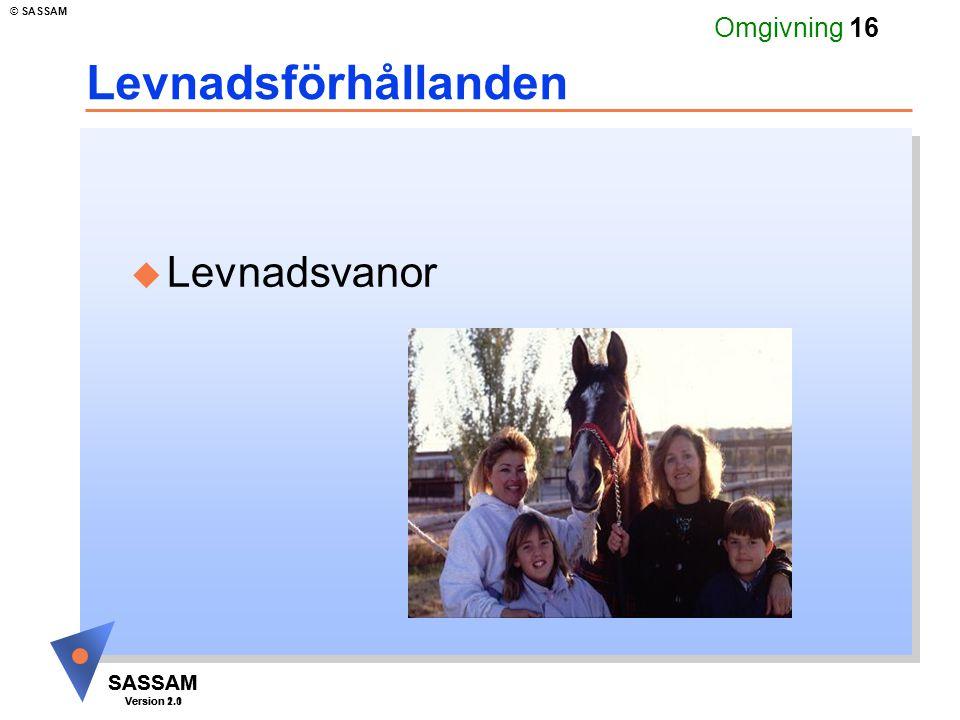 SASSAM Version 1.1 © SASSAM SASSAM Version 2.0 Omgivning 16 Levnadsförhållanden u Levnadsvanor