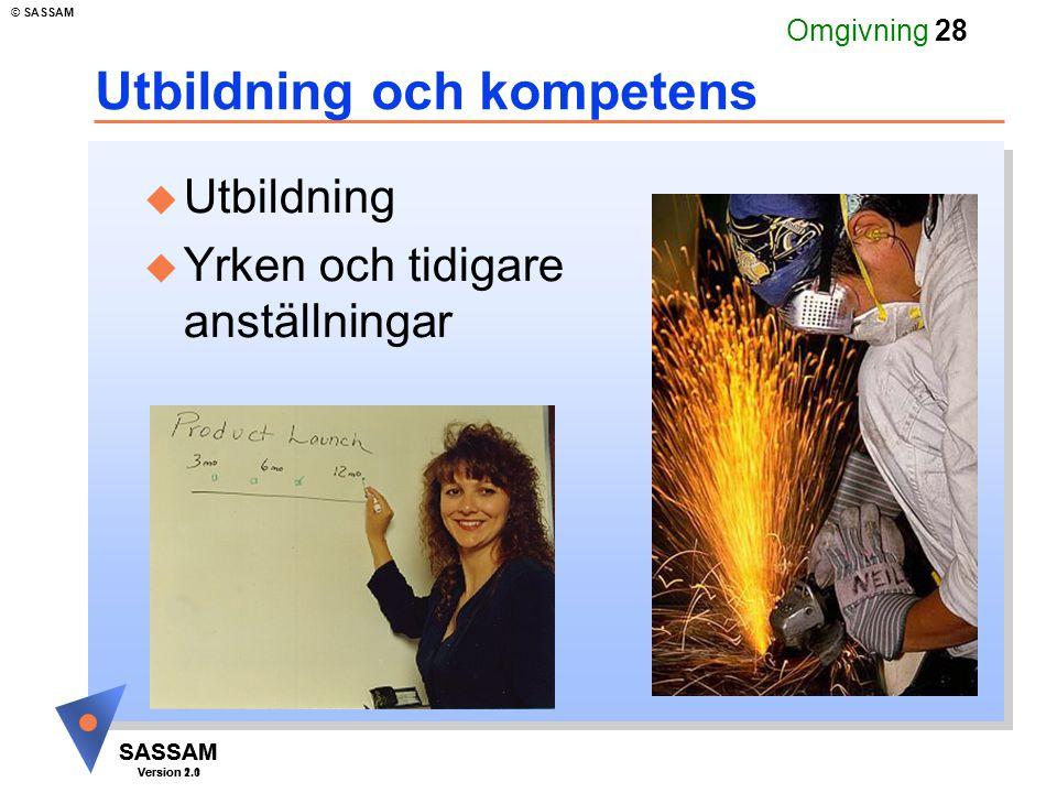 SASSAM Version 1.1 © SASSAM SASSAM Version 2.0 Omgivning 28 Utbildning och kompetens u Utbildning u Yrken och tidigare anställningar