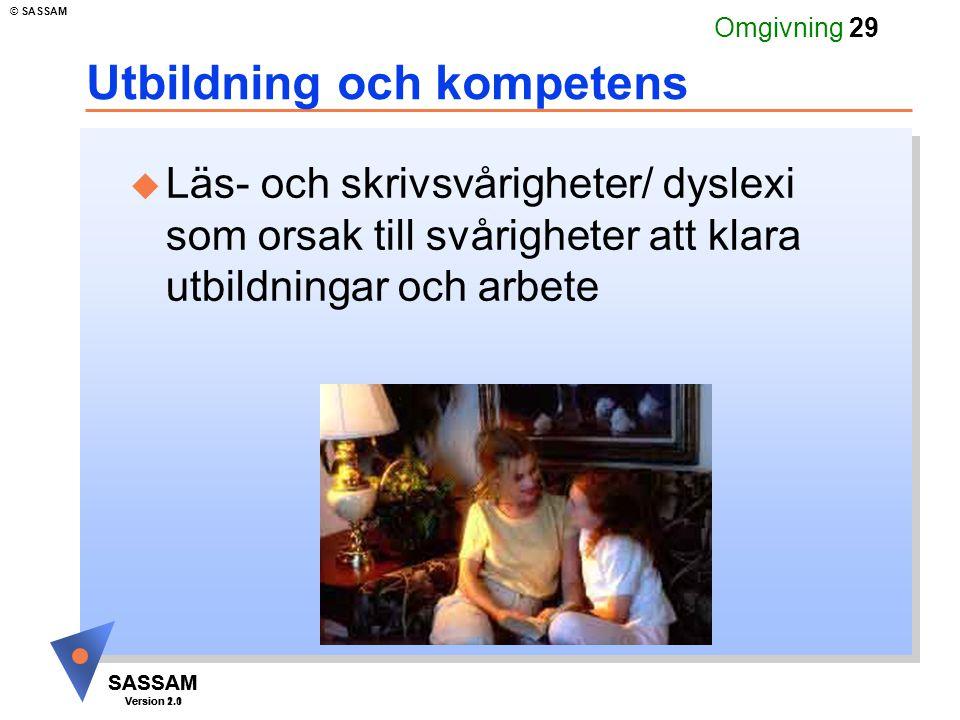 SASSAM Version 1.1 © SASSAM SASSAM Version 2.0 Omgivning 29 Utbildning och kompetens u Läs- och skrivsvårigheter/ dyslexi som orsak till svårigheter att klara utbildningar och arbete