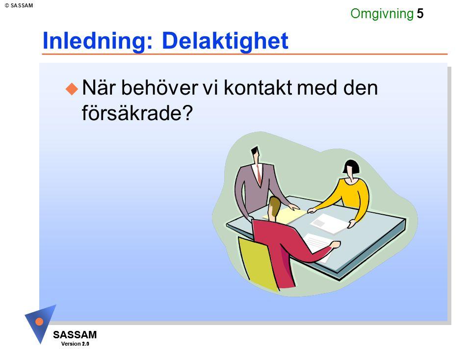 SASSAM Version 1.1 © SASSAM SASSAM Version 2.0 Omgivning 5 Inledning: Delaktighet u När behöver vi kontakt med den försäkrade?