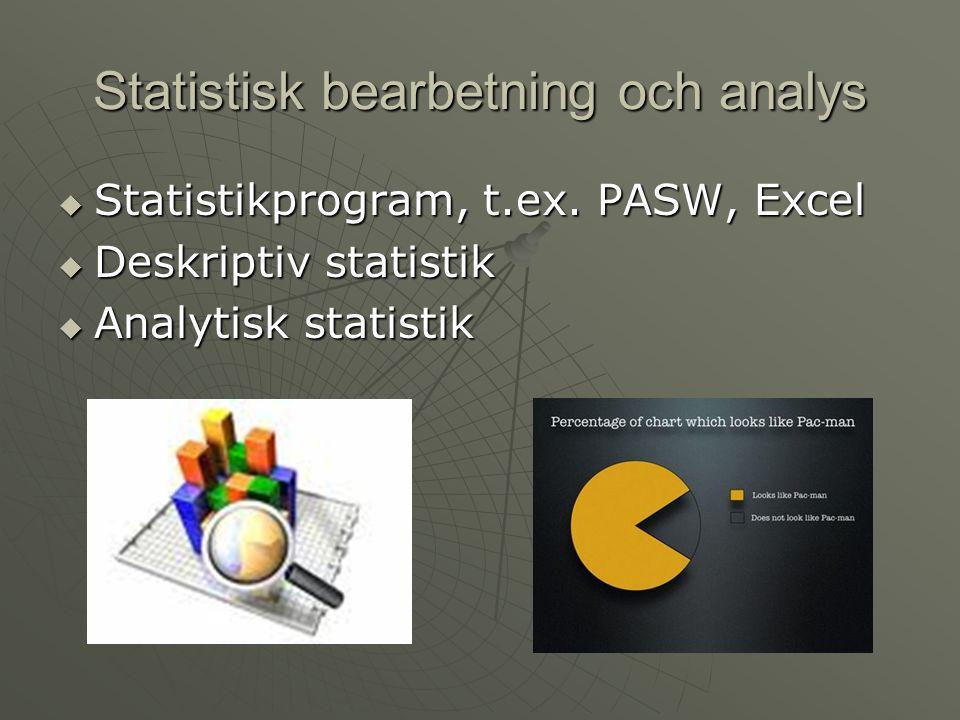 Statistisk bearbetning och analys  Statistikprogram, t.ex. PASW, Excel  Deskriptiv statistik  Analytisk statistik