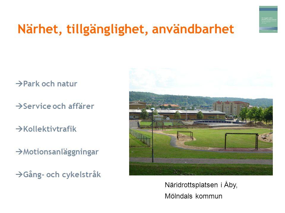 Närhet, tillgänglighet, användbarhet  Park och natur  Service och affärer  Kollektivtrafik  Motionsanläggningar  Gång- och cykelstråk Näridrottsp