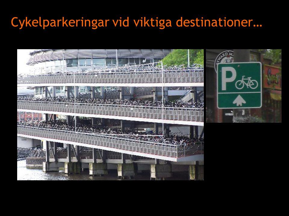 Cykelparkeringar vid viktiga destinationer…