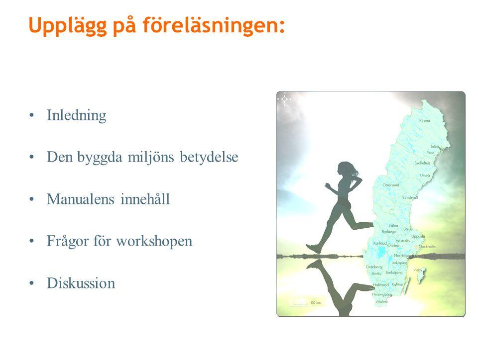 Upplägg på föreläsningen: •Inledning •Den byggda miljöns betydelse •Manualens innehåll •Frågor för workshopen •Diskussion