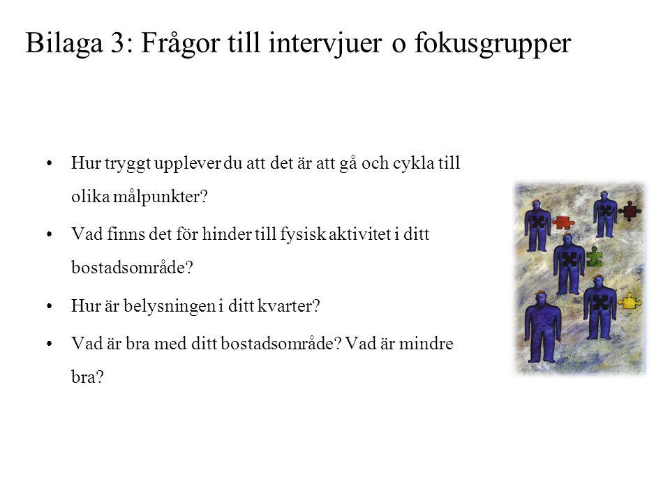Bilaga 3: Frågor till intervjuer o fokusgrupper •Hur tryggt upplever du att det är att gå och cykla till olika målpunkter? •Vad finns det för hinder t