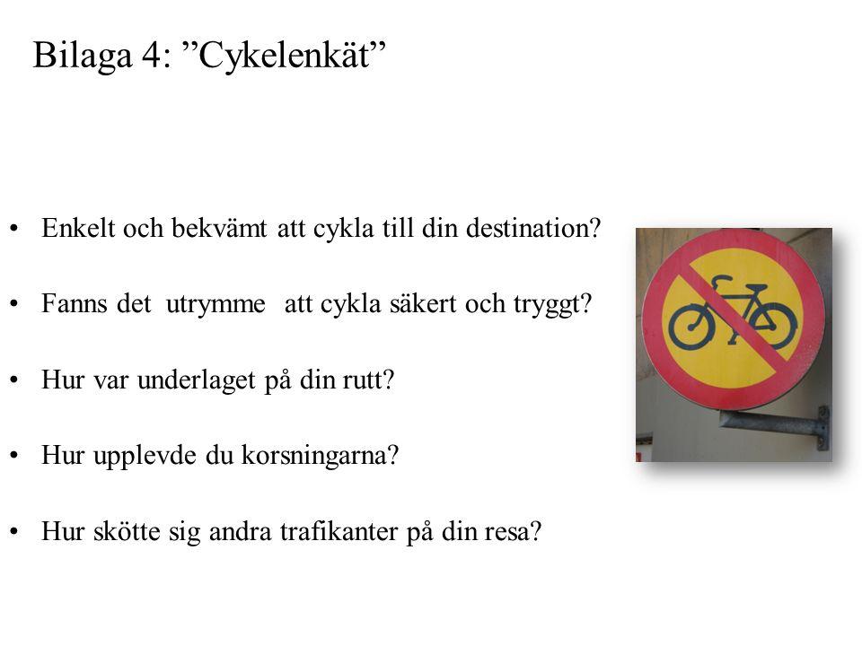 """Bilaga 4: """"Cykelenkät"""" •Enkelt och bekvämt att cykla till din destination? •Fanns det utrymme att cykla säkert och tryggt? •Hur var underlaget på din"""