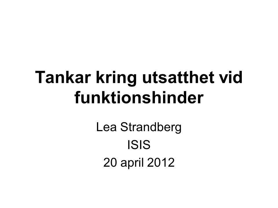 Tankar kring utsatthet vid funktionshinder Lea Strandberg ISIS 20 april 2012