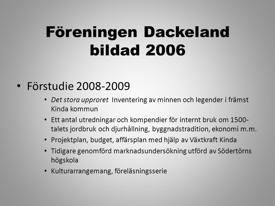 Föreningen Dackeland bildad 2006 • Förstudie 2008-2009 • Det stora upproret Inventering av minnen och legender i främst Kinda kommun • Ett antal utred