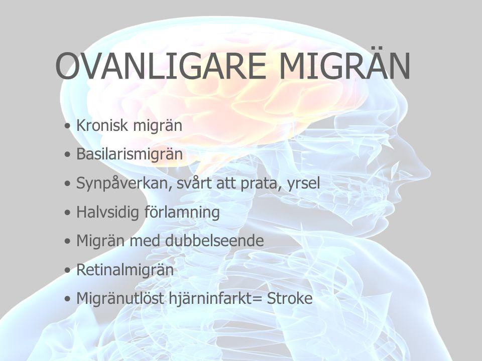 OVANLIGARE MIGRÄN • Kronisk migrän • Basilarismigrän • Synpåverkan, svårt att prata, yrsel • Halvsidig förlamning • Migrän med dubbelseende • Retinalm