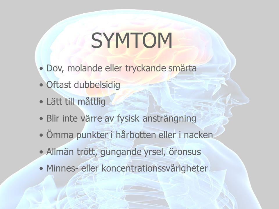 SYMTOM • Dov, molande eller tryckande smärta • Oftast dubbelsidig • Lätt till måttlig • Blir inte värre av fysisk ansträngning • Ömma punkter i hårbot