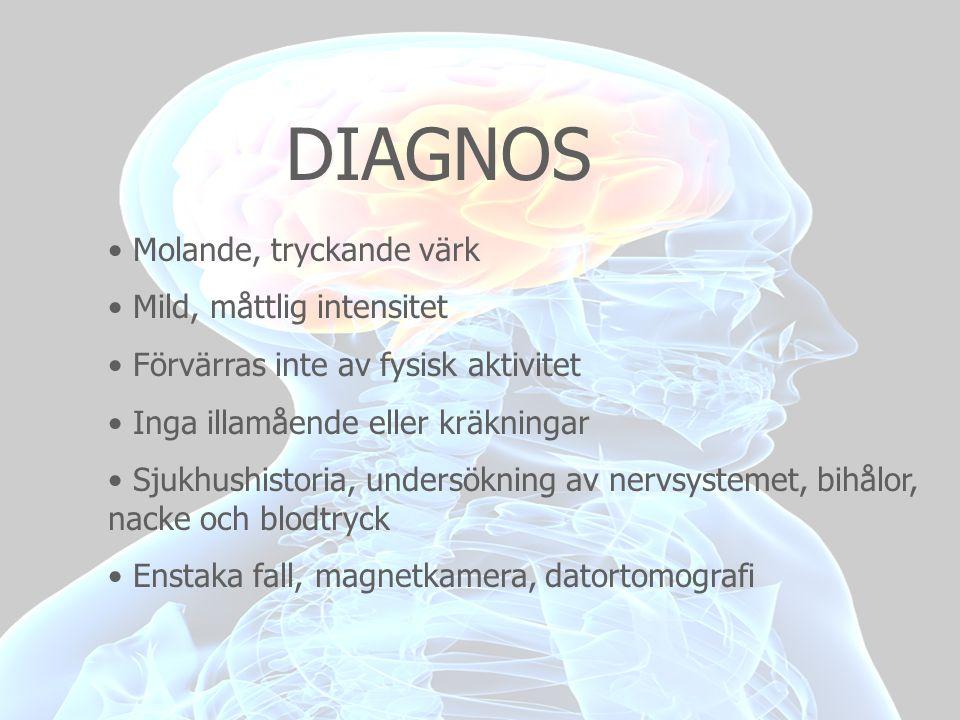 DIAGNOS • Molande, tryckande värk • Mild, måttlig intensitet • Förvärras inte av fysisk aktivitet • Inga illamående eller kräkningar • Sjukhushistoria