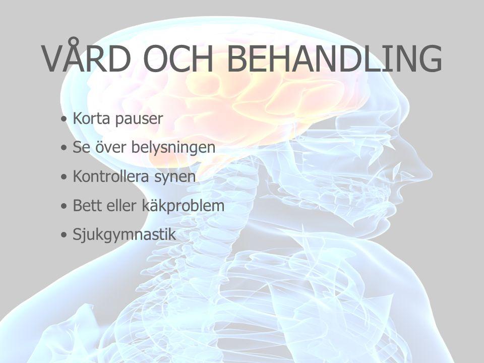 VÅRD OCH BEHANDLING • Korta pauser • Se över belysningen • Kontrollera synen • Bett eller käkproblem • Sjukgymnastik