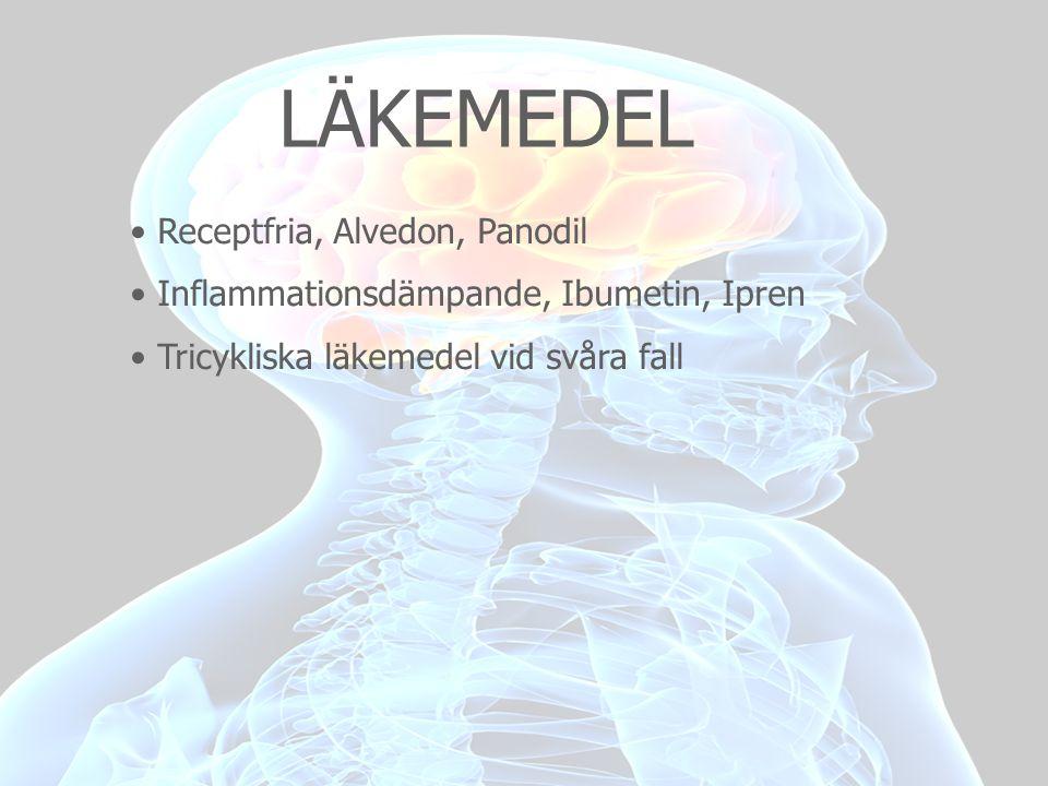 LÄKEMEDEL • Receptfria, Alvedon, Panodil • Inflammationsdämpande, Ibumetin, Ipren • Tricykliska läkemedel vid svåra fall