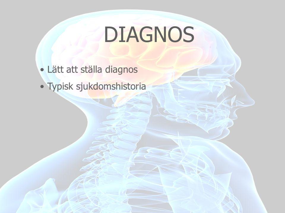DIAGNOS • Lätt att ställa diagnos • Typisk sjukdomshistoria