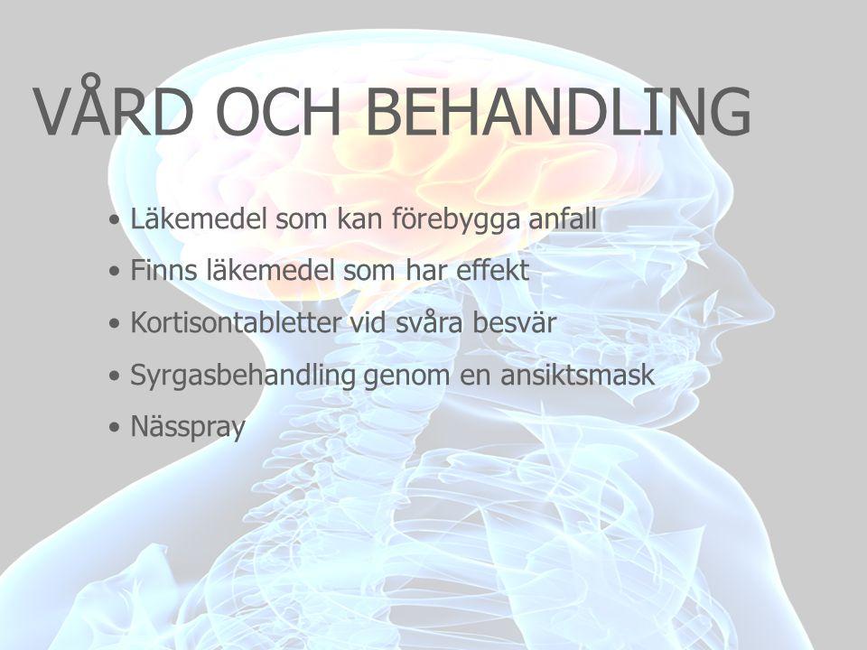 VÅRD OCH BEHANDLING • Läkemedel som kan förebygga anfall • Finns läkemedel som har effekt • Kortisontabletter vid svåra besvär • Syrgasbehandling geno