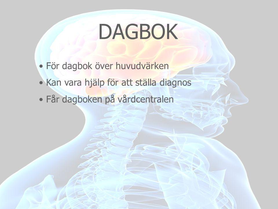 DAGBOK • För dagbok över huvudvärken • Kan vara hjälp för att ställa diagnos • Får dagboken på vårdcentralen