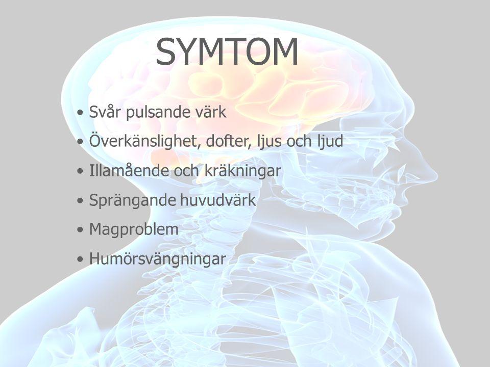 SYMTOM • Svår pulsande värk • Överkänslighet, dofter, ljus och ljud • Illamående och kräkningar • Sprängande huvudvärk • Magproblem • Humörsvängningar