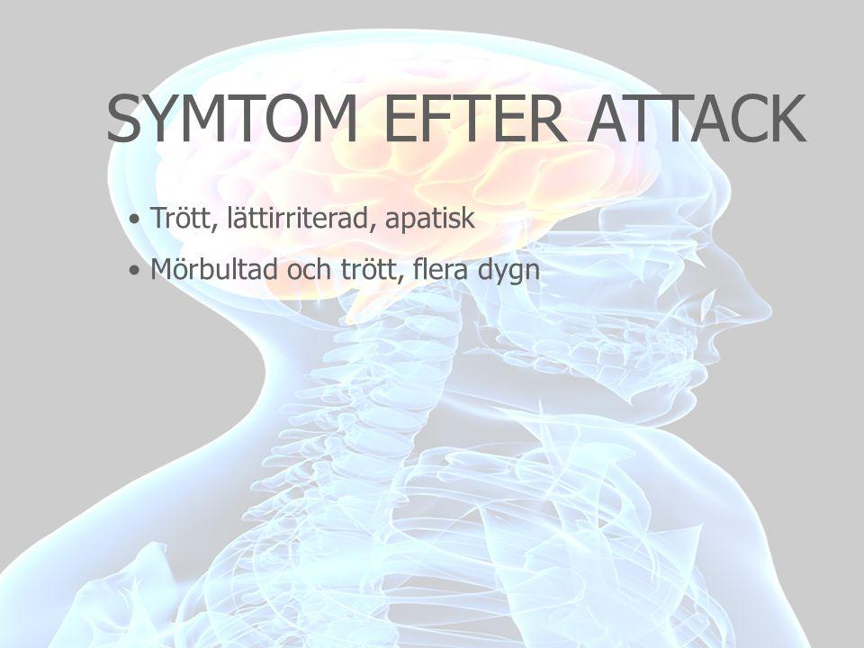 SYMTOM EFTER ATTACK • Trött, lättirriterad, apatisk • Mörbultad och trött, flera dygn