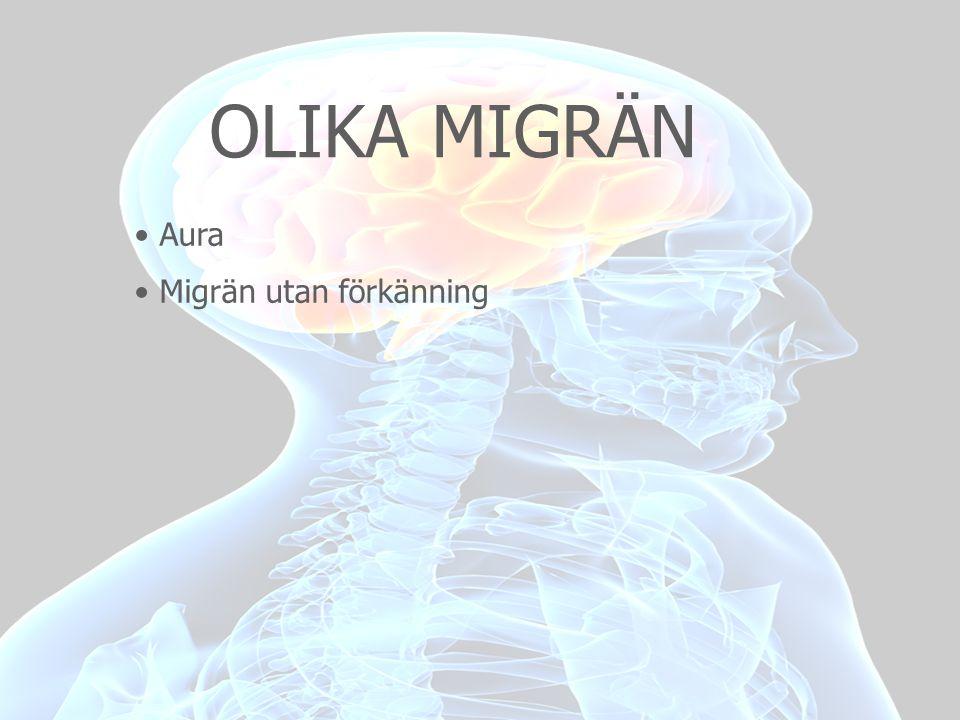OLIKA MIGRÄN • Aura • Migrän utan förkänning