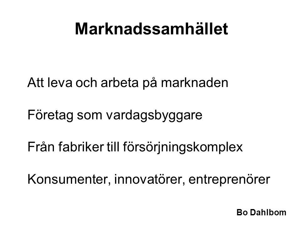 Bo Dahlbom •Att leva och arbeta på marknaden •Företag som vardagsbyggare •Från fabriker till försörjningskomplex •Konsumenter, innovatörer, entreprenörer Marknadssamhället