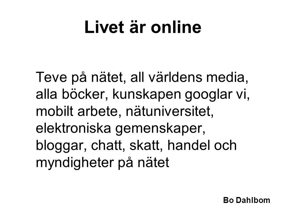 Bo Dahlbom •Teve på nätet, all världens media, alla böcker, kunskapen googlar vi, mobilt arbete, nätuniversitet, elektroniska gemenskaper, bloggar, chatt, skatt, handel och myndigheter på nätet Livet är online
