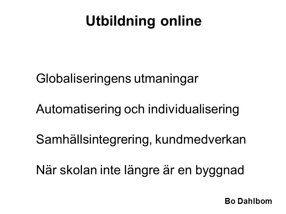 Bo Dahlbom •Globaliseringens utmaningar •Automatisering och individualisering •Samhällsintegrering, kundmedverkan •När skolan inte längre är en byggnad Utbildning online
