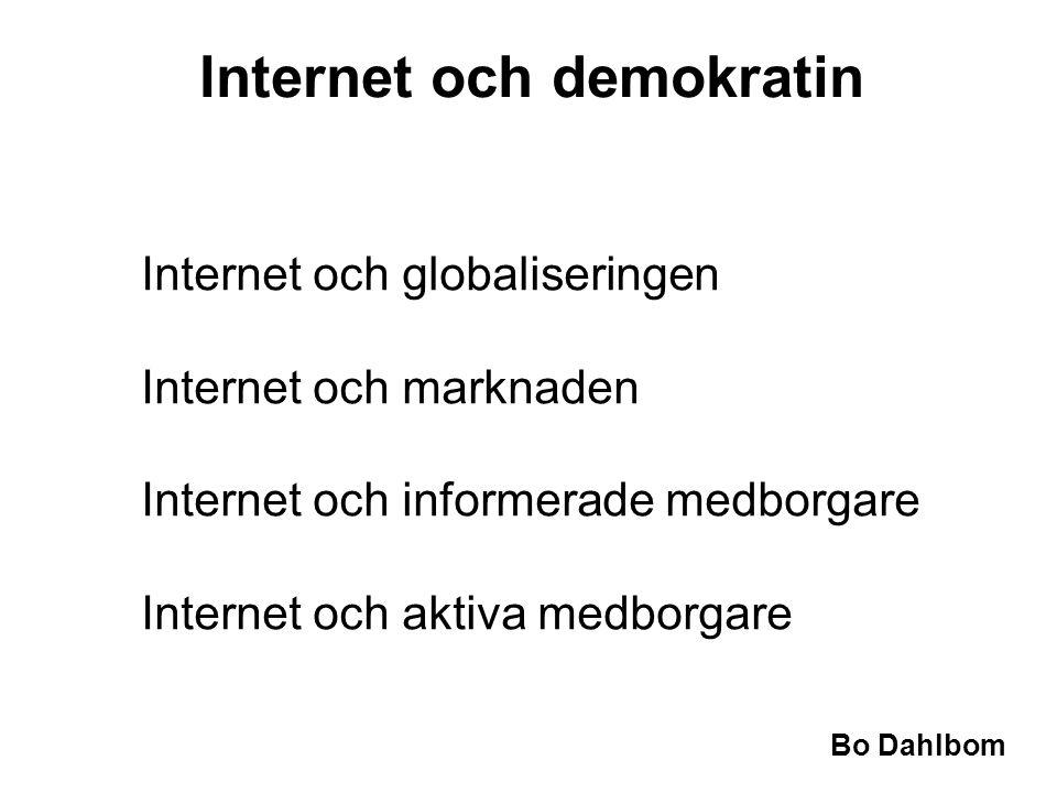 Bo Dahlbom •Internet och globaliseringen •Internet och marknaden •Internet och informerade medborgare •Internet och aktiva medborgare Internet och demokratin