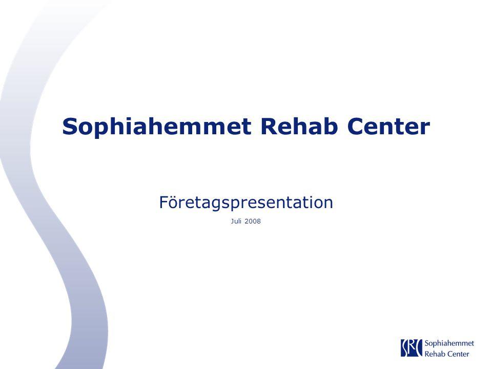 Sophiahemmet Rehab Center Företagspresentation Juli 2008