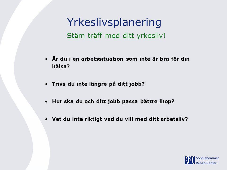 Yrkeslivsplanering Stäm träff med ditt yrkesliv! •Är du i en arbetssituation som inte är bra för din hälsa? •Trivs du inte längre på ditt jobb? •Hur s