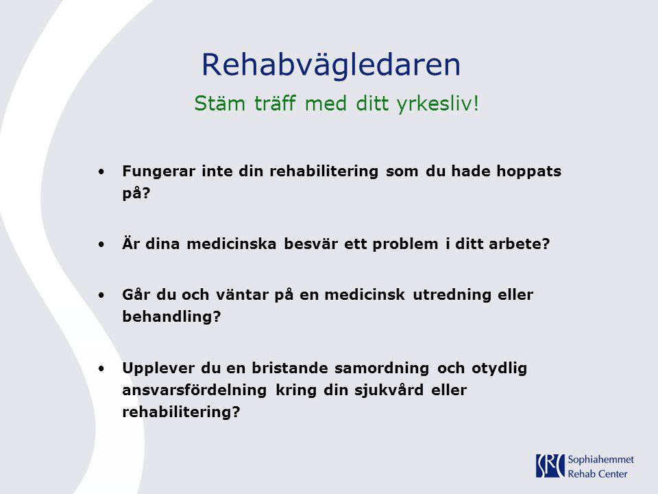 Rehabvägledaren Stäm träff med ditt yrkesliv! •Fungerar inte din rehabilitering som du hade hoppats på? •Är dina medicinska besvär ett problem i ditt