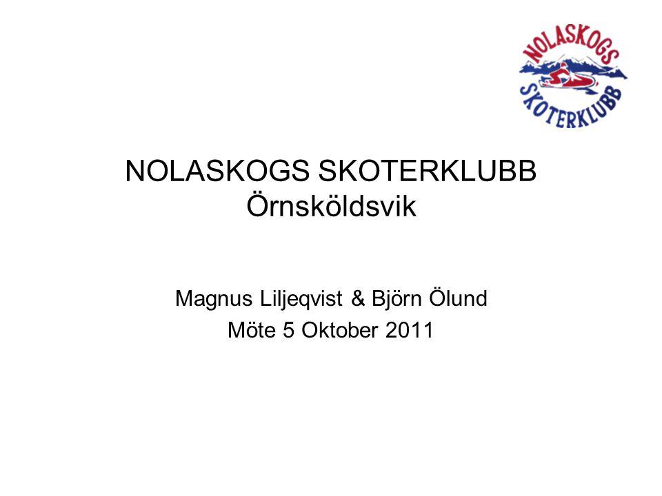 NOLASKOGS SKOTERKLUBB Örnsköldsvik Magnus Liljeqvist & Björn Ölund Möte 5 Oktober 2011
