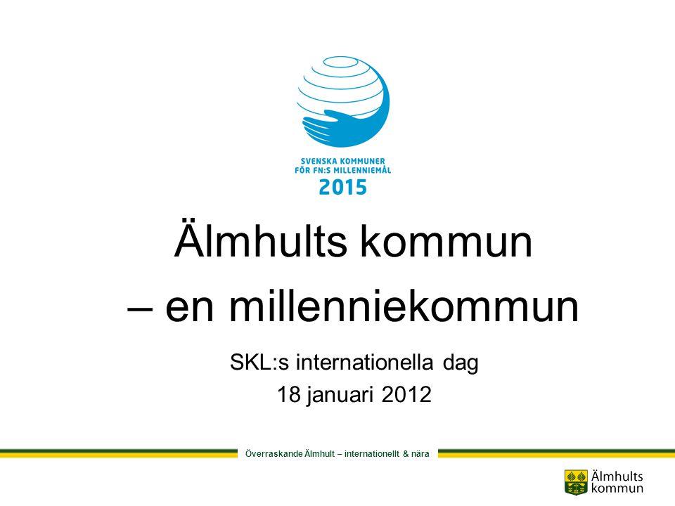 Överraskande Älmhult – internationellt & nära Älmhults kommun – en millenniekommun SKL:s internationella dag 18 januari 2012