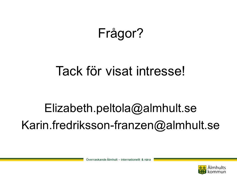 Frågor Tack för visat intresse! Elizabeth.peltola@almhult.se Karin.fredriksson-franzen@almhult.se