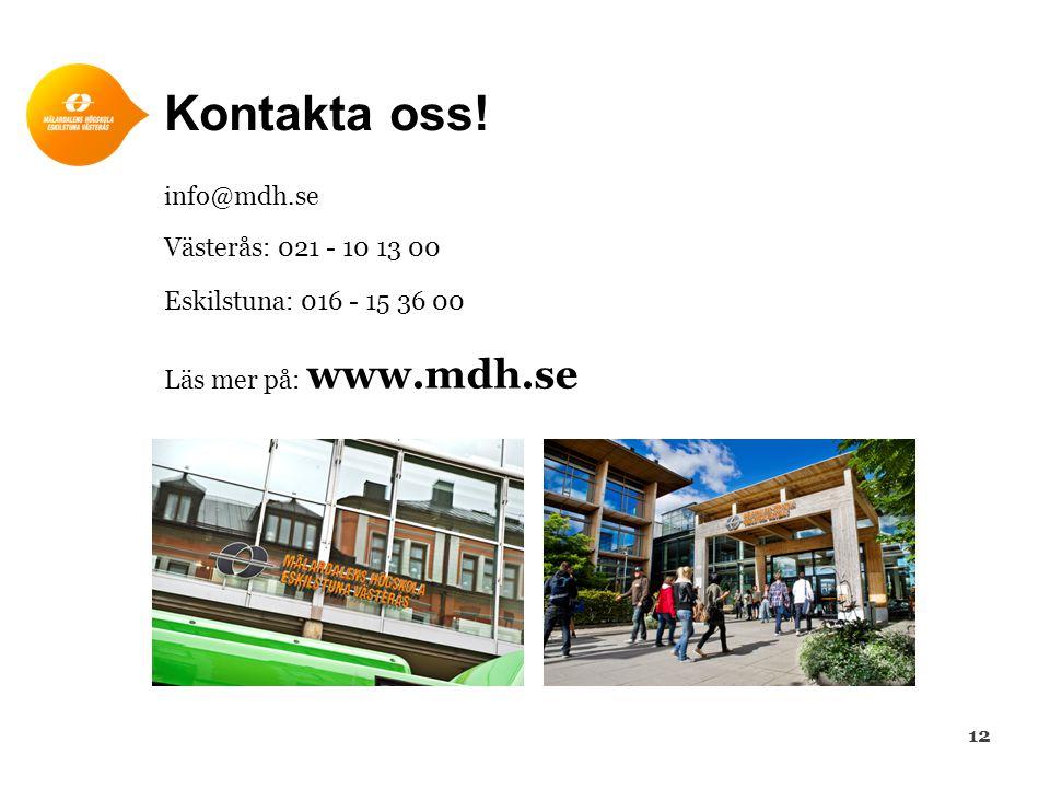 Kontakta oss! info@mdh.se Västerås: 021 - 10 13 00 Eskilstuna: 016 - 15 36 00 Läs mer på: www.mdh.se 12