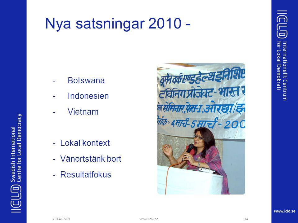 Nya satsningar 2010 - -Botswana -Indonesien -Vietnam - Lokal kontext - Vänortstänk bort - Resultatfokus 2014-07-0114www.icld.se