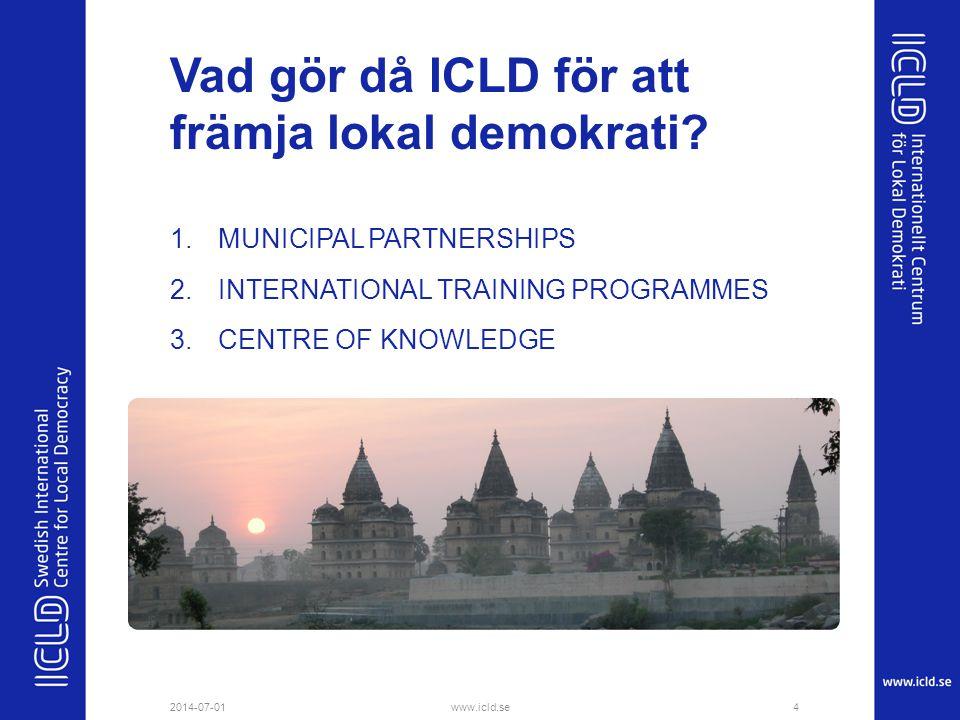 Vad gör då ICLD för att främja lokal demokrati? 1.MUNICIPAL PARTNERSHIPS 2.INTERNATIONAL TRAINING PROGRAMMES 3.CENTRE OF KNOWLEDGE 2014-07-014www.icld