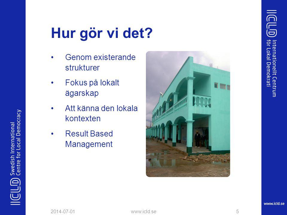 •Genom existerande strukturer •Fokus på lokalt ägarskap •Att känna den lokala kontexten •Result Based Management 2014-07-01www.icld.se5 Hur gör vi det