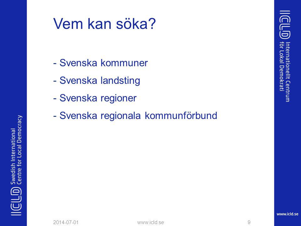 Vem kan söka? - Svenska kommuner - Svenska landsting - Svenska regioner - Svenska regionala kommunförbund 2014-07-01www.icld.se9