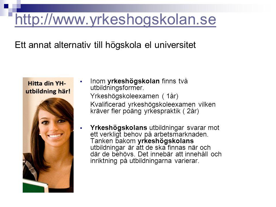 http://www.yrkeshogskolan.se http://www.yrkeshogskolan.se Ett annat alternativ till högskola el universitet  Inom yrkeshögskolan finns två utbildning