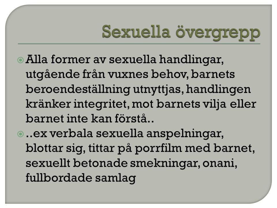  Alla former av sexuella handlingar, utgående från vuxnes behov, barnets beroendeställning utnyttjas, handlingen kränker integritet, mot barnets vilj