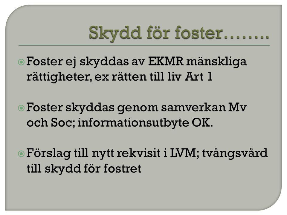  Foster ej skyddas av EKMR mänskliga rättigheter, ex rätten till liv Art 1  Foster skyddas genom samverkan Mv och Soc; informationsutbyte OK.  Förs