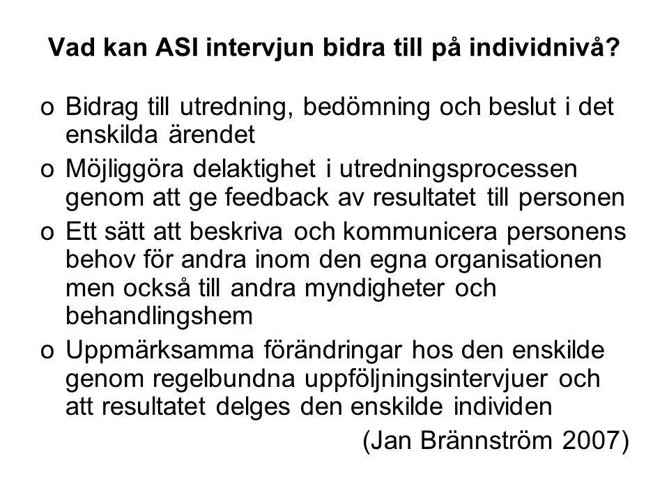 Vad kan ASI intervjun bidra till på individnivå? oBidrag till utredning, bedömning och beslut i det enskilda ärendet oMöjliggöra delaktighet i utredni