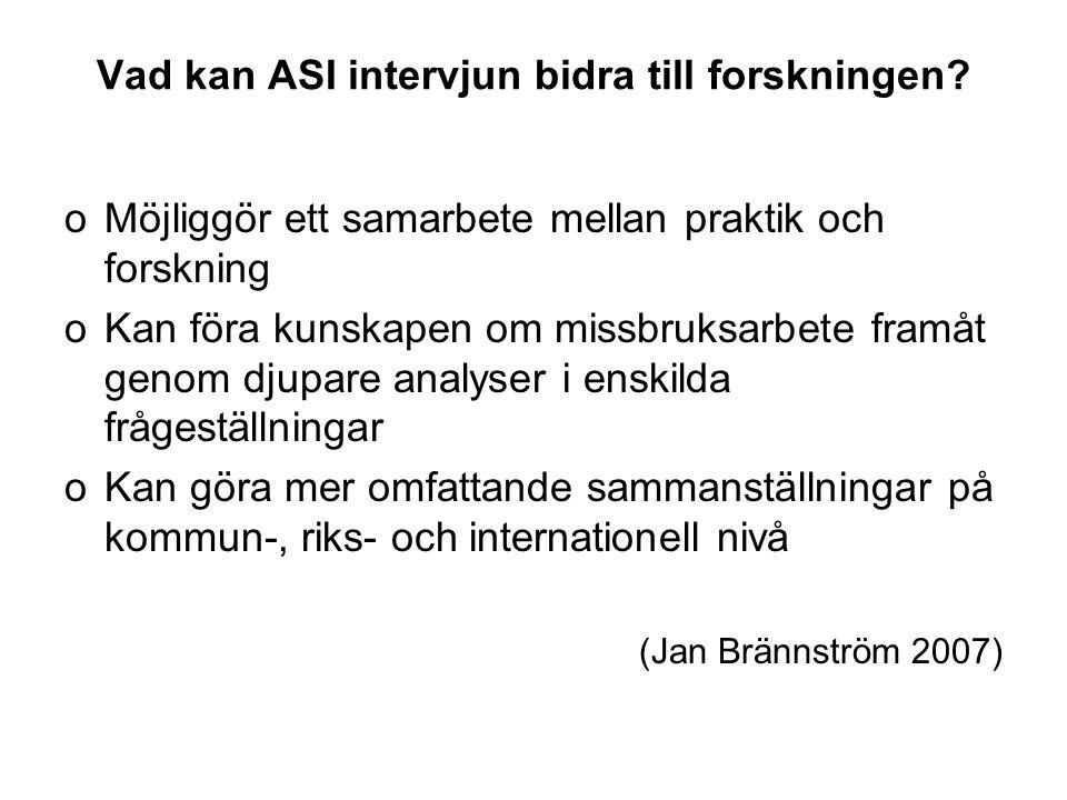 Vad kan ASI intervjun bidra till forskningen? oMöjliggör ett samarbete mellan praktik och forskning oKan föra kunskapen om missbruksarbete framåt geno