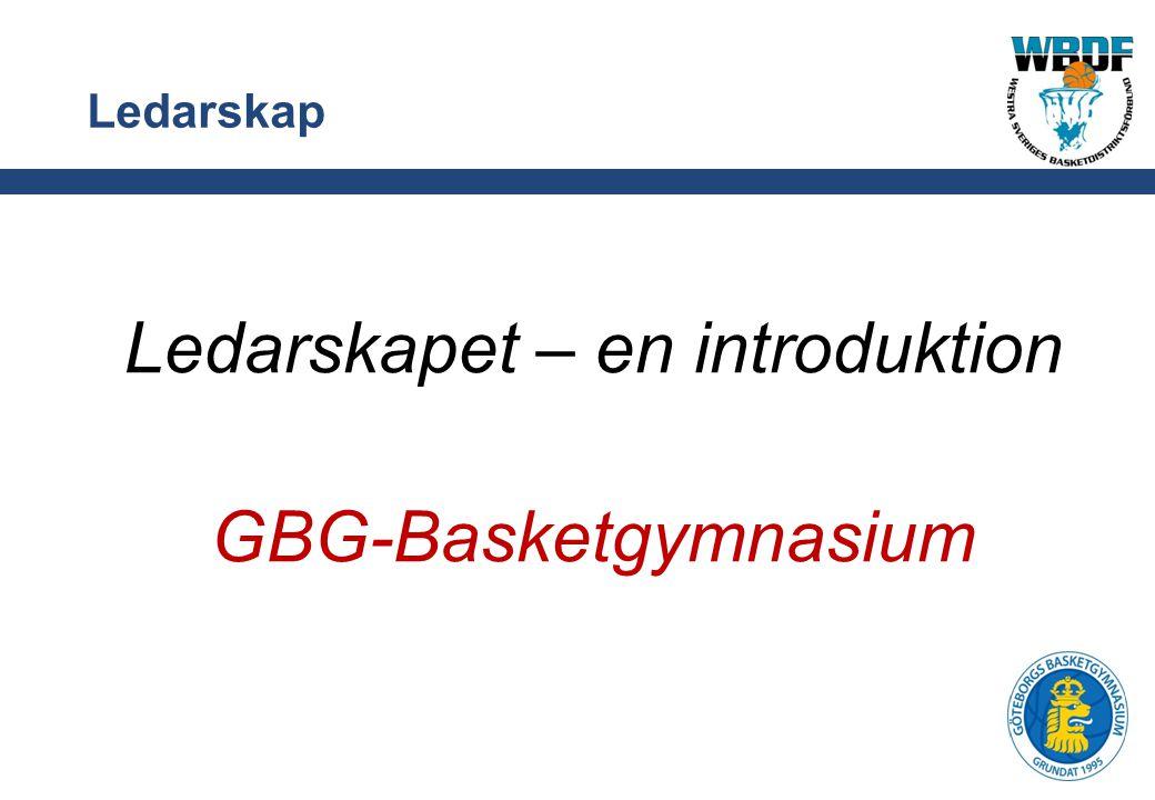 Ledarskap Ledarskapet – en introduktion GBG-Basketgymnasium