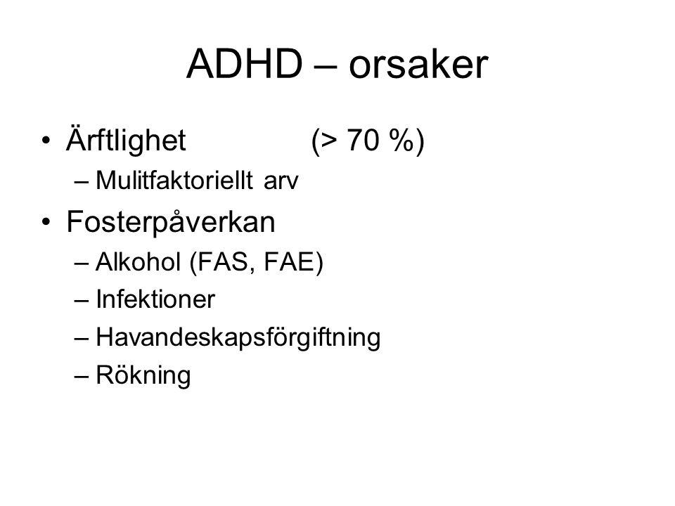 ADHD – orsaker •Ärftlighet(> 70 %) –Mulitfaktoriellt arv •Fosterpåverkan –Alkohol (FAS, FAE) –Infektioner –Havandeskapsförgiftning –Rökning