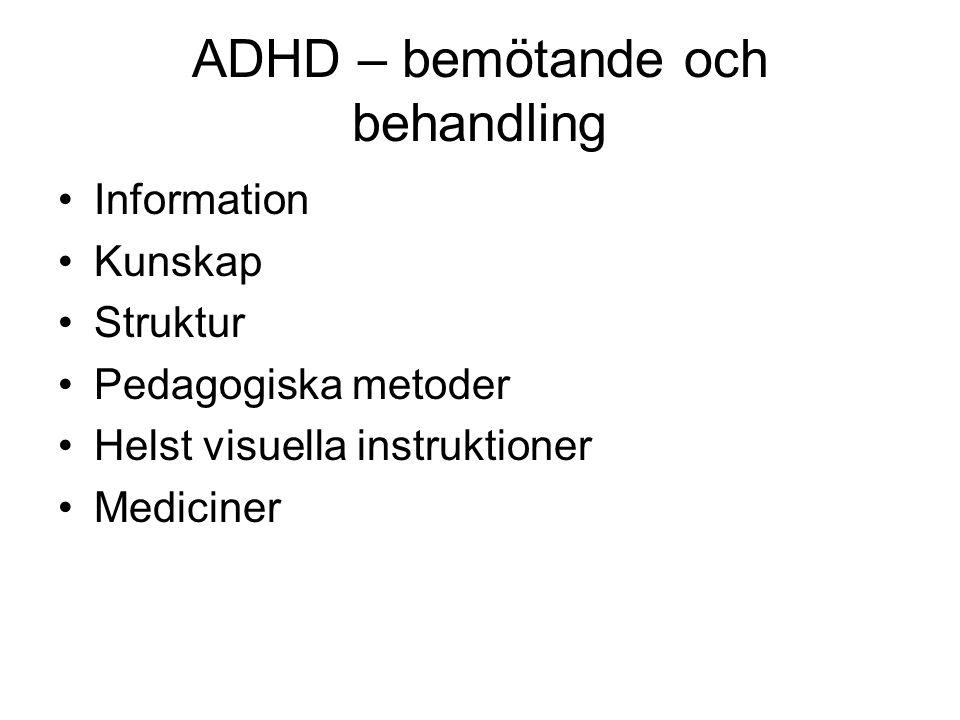 ADHD – bemötande och behandling •Information •Kunskap •Struktur •Pedagogiska metoder •Helst visuella instruktioner •Mediciner