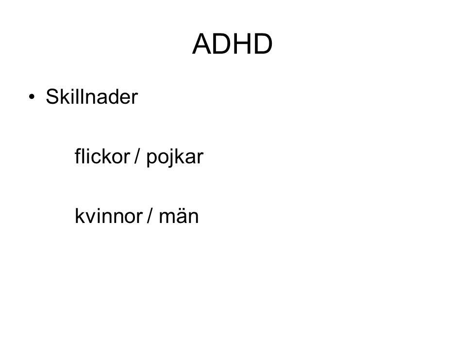 ADHD •Skillnader flickor / pojkar kvinnor / män